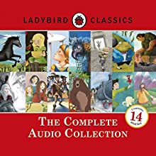 Ladybird Classics: The Complete Audio Collection Audiobook by  Ladybird Narrated by Rachel Bavidge, Roy McMillan