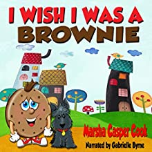 I Wish I Was a Brownie (       UNABRIDGED) by Marsha Casper Cook Narrated by Gabrielle Byrne