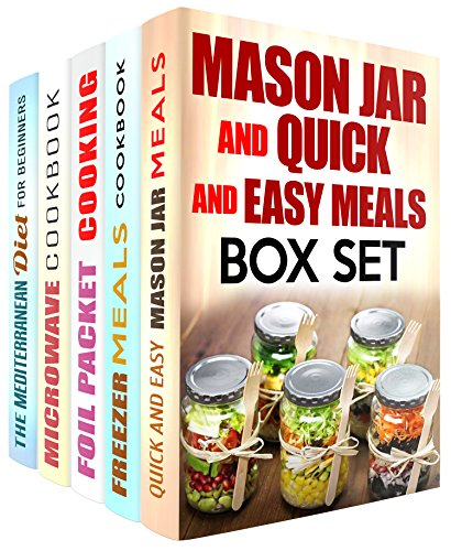 Mason Jar and Quick and Easy Meals Box Set (5 in 1): Over 150 Mason Jar, Foil Packet, Microwave Meals and Much More for People on the Go! (Mason Jar & Microwave Meals) by Jessica Meyers, Nicole Moran, Julie Peck