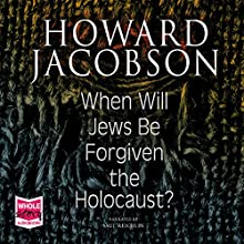 When Will Jews Be Forgiven the Holocaust (       UNABRIDGED) by Howard Jacobson Narrated by Saul Reichlin