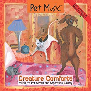 Pet Music: Creature Comforts. Music for Pet Stress and Separation Anxiety from Pet Music