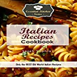 Italian Recipes Cookbook: Only the Best Old World Italian Recipes: Essential Kitchen Series, Book 123 | Sarah Sophia