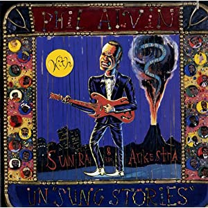 "Un""sung Stories"" - Phil Alvin With Sun Ra & The Arkestra"
