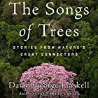 The Songs of Trees: Stories from Nature's Great Connectors Hörbuch von David George Haskell Gesprochen von: David George Haskell, Cassandra Campbell