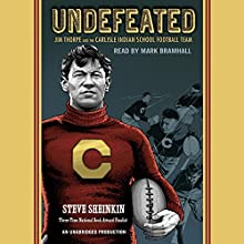 Undefeated: Jim Thorpe and the Carlisle Indian School Football Team | Livre audio Auteur(s) : Steve Sheinkin Narrateur(s) : Mark Bramhall
