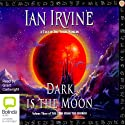 Dark Is the Moon: The View from the Mirror Quartet, Book 3 Audiobook by Ian Irvine Narrated by Grant Cartwright