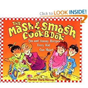 The Mash and Smash Cookbook: Fun and Yummy Recipes Every Kid Can Make! Marian Buck-Murray