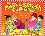 img - for The Mash and Smash Cookbook: Fun and Yummy Recipes Every Kid Can Make! book / textbook / text book