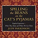 Spilling the Beans on the Cat's Pyjamas: Popular Expressions - What They Mean and Where We Got Them Hörbuch von Judy Parkinson Gesprochen von: Kim Hicks