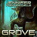 The Grove (       UNABRIDGED) by Jennifer Foehner Wells Narrated by Jennifer Foehner Wells