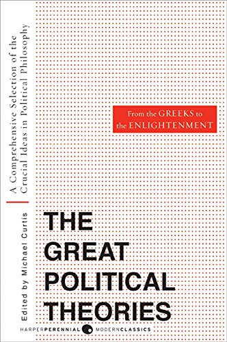Great Political Theories V.1: A Comprehensive Selection of the Crucial Ideas in Political Philosophy from the Greeks to the Enlightenment (