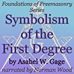 Symbolism of the First Degree: Foundations of Freemasonry Series | Asahel W. Gage