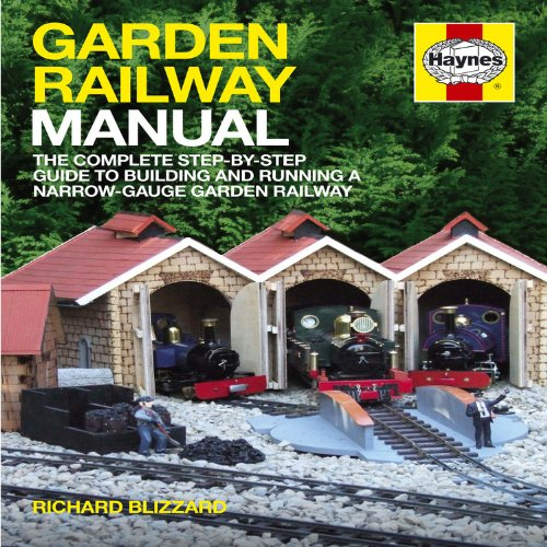 Garden Railway Manual: A Step-by-step Guide to Narrow-gauge Garden Railway Projects (Haynes Manual)