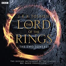 The Lord Of The Rings: The Two Towers (Dramatised) Radio/TV Program by J. R. R Tolkien Narrated by Ian Holm, Michael Hordern, Robert Stephens
