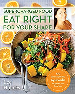 Book Cover: Eat Right for Your Shape: 120 Deliciously Healthy Ayurvedic Recipes for your Body Type