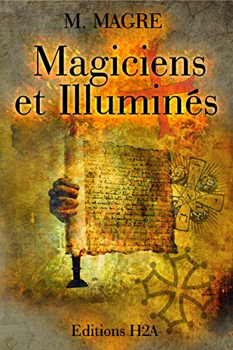 Magiciens et Illuminés. Edition revue et corrigée.: Rose-Croix, Templiers, Cathares, Alchimistes et Théosophes gratuit