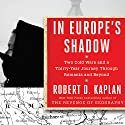 In Europe's Shadow: Two Cold Wars and a Thirty-Year Journey Through Romania and Beyond Audiobook by Robert D. Kaplan Narrated by Paul Boehmer