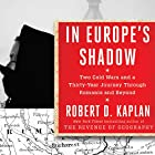 In Europe's Shadow: Two Cold Wars and a Thirty-Year Journey Through Romania and Beyond Hörbuch von Robert D. Kaplan Gesprochen von: Paul Boehmer