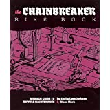 Chainbreaker Bike Book: A Rough Guide to Bicycle Maintenience ~ Shelley Lynn Jackson