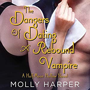 The Dangers of Dating a Rebound Vampire (Half-Moon Hollow Series, Book 3) - Molly Harper