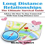 Long Distance Relationships: The Ultimate Survival Guide: Advice on How to Stay Connected with Your Long Distance Love | Michele Gilbert
