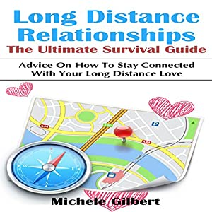 Long Distance Relationships: The Ultimate Survival Guide Audiobook