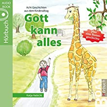 Gott kann alles: Geschichten aus dem Kinderalltag Hörbuch von Katja Habicht Gesprochen von: Tabitha Hammer, Daniel Kopp