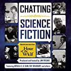 Chatting Science Fiction: Selected Interviews from Hour of the Wolf Radio/TV von Jim Freund - producer Gesprochen von: Ursula K. Le Guin, Ray Bradbury