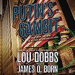 Putin's Gambit: A Novel | Lou Dobbs,James O. Born