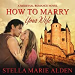 How to Marry Your Wife | Stella Marie Alden
