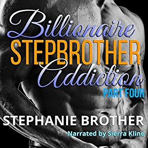 Billionaire Stepbrother - Addiction: Part Four Audiobook