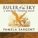 Ruler of the Sky: A Novel of Genghis Khan | Pamela Sargent