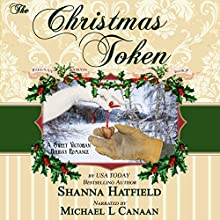 The Christmas Token: Hardman Holidays, Book 2 Audiobook by Shanna Hatfield Narrated by Michael L Canaan