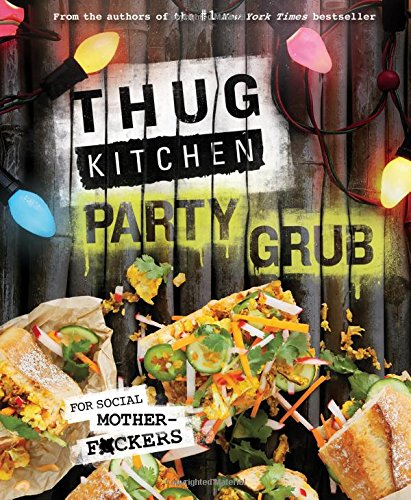 Thug Kitchen Party Grub: For Social Motherf*ckers by Thug Kitchen