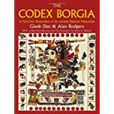The Codex Borgia: A Full-Color Restoration of the Ancient Mexican Manuscript (Dover Fine Art, History of Art) ~ Gisele D�az