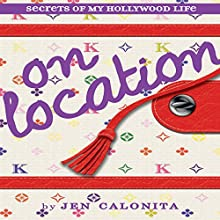 On Location: Secrets of My Hollywood Life (       UNABRIDGED) by Jen Calonita Narrated by Roxanne Hernandez