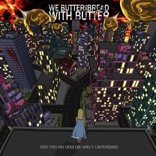 Der Tag an Dem Die Welt Unterging by We Butter the Bread With Butte (2010-05-14)