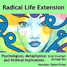 Radical Life Extension: Psychological, Metaphysical, and Political Implications | Livre audio Auteur(s) : Scott Everhart, Michael Ten Narrateur(s) : Robin Finley