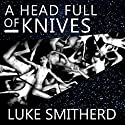 A Head Full of Knives: An Urban Fantasy Novel Audiobook by Luke Smitherd Narrated by Luke Smitherd