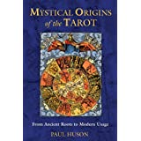 Mystical Origins of the Tarot: From Ancient Roots to Modern Usageby Paul Huson