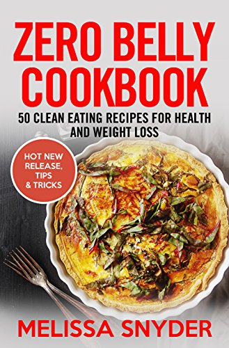 Zero Belly Cookbook: 50 Clean Eating Recipes For Health and Weight Loss by Melissa Snyder