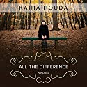 All the Difference (       UNABRIDGED) by Kaira Rouda Narrated by Leslie Ellis