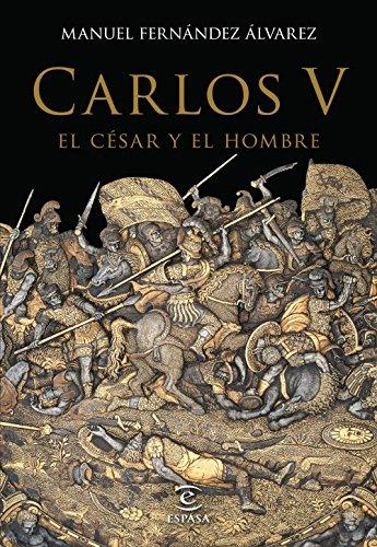 Carlos V, El César Y El Hombre (Biografias Espasa)