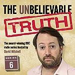 The Unbelievable Truth, Series 6 | Jon Naismith,Graeme Garden