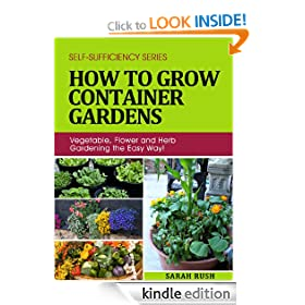 How to Grow Container Gardens: Vegetable, Flower and Herb Gardening the Easy Way! (Self-Sufficiency Series)