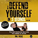 How to Defend Yourself in 3 Seconds (or Less!): Self Defense Secrets You Need to Know! (       UNABRIDGED) by Phil Pierce Narrated by Rob Actis