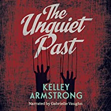 The Unquiet Past: Secrets (       UNABRIDGED) by Kelley Armstrong Narrated by Gabrielle Vaughn