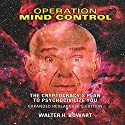 Operation Mind Control: The Cryptocracy's Plan to Psychocivilize You (Expanded Researcher's Edition) Audiobook by W. H. Bowart Narrated by Eric Burns