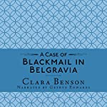 A Case of Blackmail in Belgravia: A Freddy Pilkington-Soames Adventure, Book 1 | Clara Benson