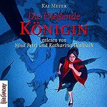 Die Fließende Königin (Merle-Trilogie 1) Hörbuch von Kai Meyer Gesprochen von: Nina Petri, Katharina Thalbach